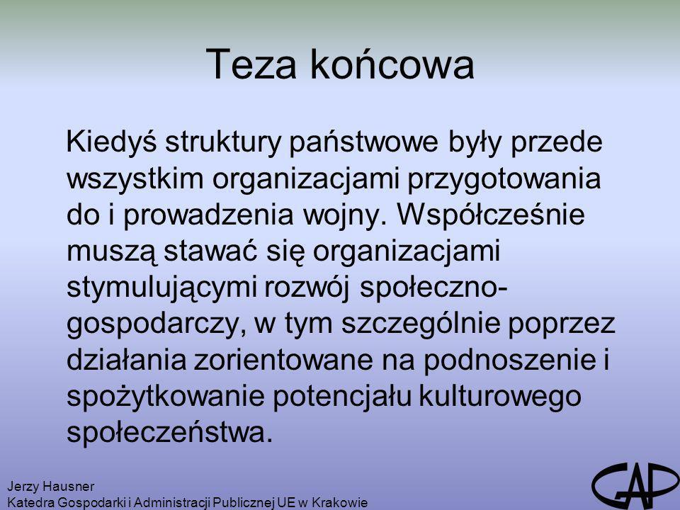 Jerzy Hausner Katedra Gospodarki i Administracji Publicznej UE w Krakowie Teza końcowa Kiedyś struktury państwowe były przede wszystkim organizacjami