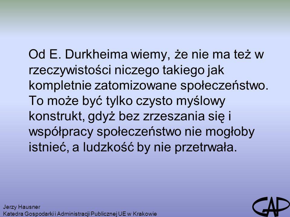 Jerzy Hausner Katedra Gospodarki i Administracji Publicznej UE w Krakowie Wynika z tego, że funkcjonowanie i rozwiązywanie problemów gospodarki rynkowej wiąże się ze współzależnością i powiązaniem szeregu czynników i mechanizmów, które nie mają wyłącznie ekonomicznej czy materialnej natury, ale przynależą do kultury, polityki, społeczeństwa.