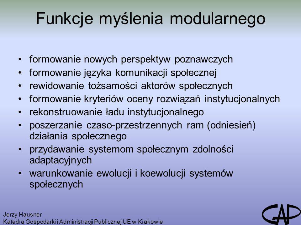 Jerzy Hausner Katedra Gospodarki i Administracji Publicznej UE w Krakowie Funkcje myślenia modularnego formowanie nowych perspektyw poznawczych formow