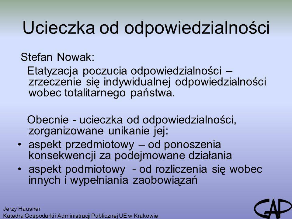 Jerzy Hausner Katedra Gospodarki i Administracji Publicznej UE w Krakowie Ucieczka od odpowiedzialności Stefan Nowak: Etatyzacja poczucia odpowiedzial