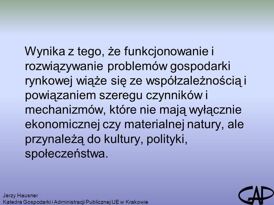 Jerzy Hausner Katedra Gospodarki i Administracji Publicznej UE w Krakowie Wynika z tego, że funkcjonowanie i rozwiązywanie problemów gospodarki rynkow
