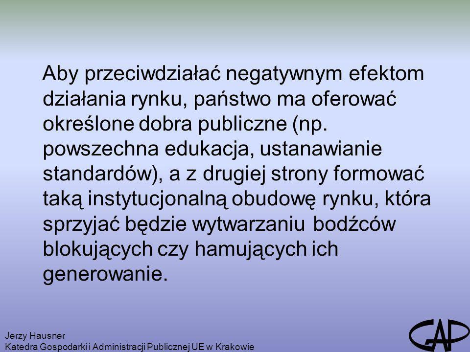 Jerzy Hausner Katedra Gospodarki i Administracji Publicznej UE w Krakowie Aby przeciwdziałać negatywnym efektom działania rynku, państwo ma oferować o