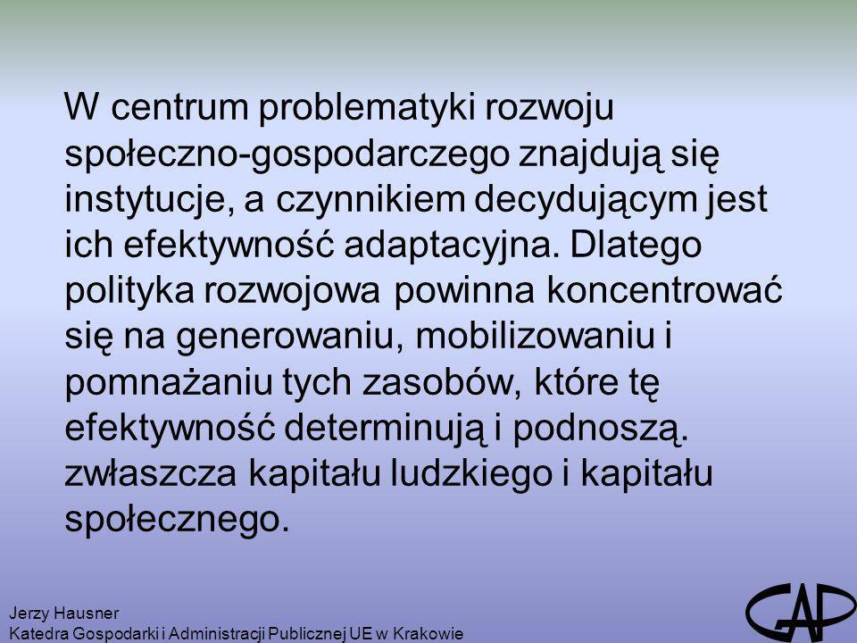 Jerzy Hausner Katedra Gospodarki i Administracji Publicznej UE w Krakowie W centrum problematyki rozwoju społeczno-gospodarczego znajdują się instytuc