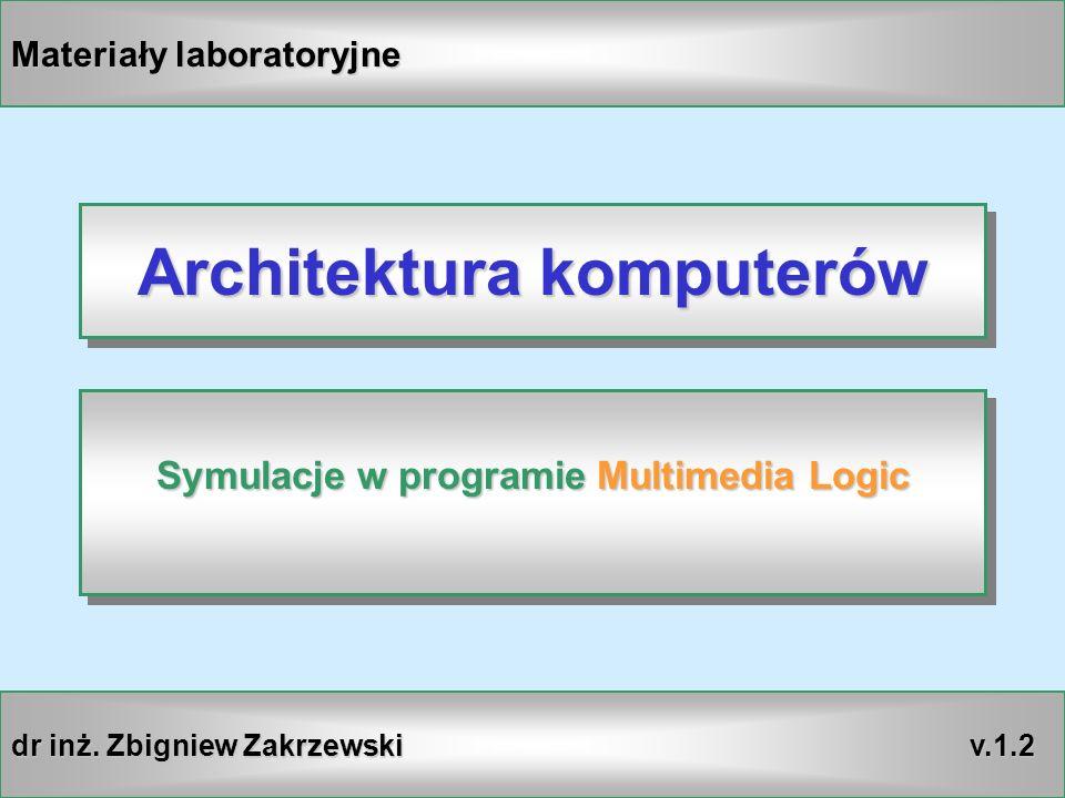 MM LogicArchitektura komputerów 2 WN Główne okno programu Multimedia Logic Nawigacja symulacją Paleta z narzędziami Obszar roboczy symulacji Zapis oraz odczyt utworzonego projektu
