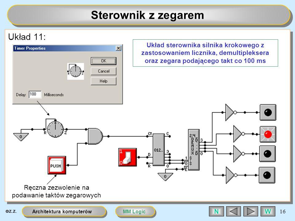 MM LogicArchitektura komputerów 16 WN Sterownik z zegarem Układ 11: Ręczna zezwolenie na podawanie taktów zegarowych Układ sterownika silnika krokoweg