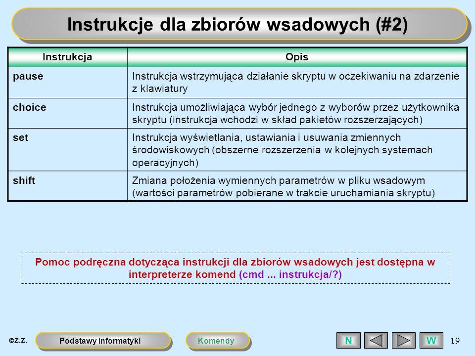 KomendyPodstawy informatyki 19 WN Instrukcje dla zbiorów wsadowych (#2) InstrukcjaOpis pauseInstrukcja wstrzymująca działanie skryptu w oczekiwaniu na