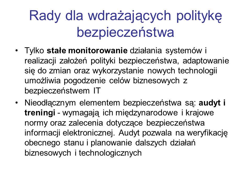 Rady dla wdrażających politykę bezpieczeństwa Tylko stałe monitorowanie działania systemów i realizacji założeń polityki bezpieczeństwa, adaptowanie s