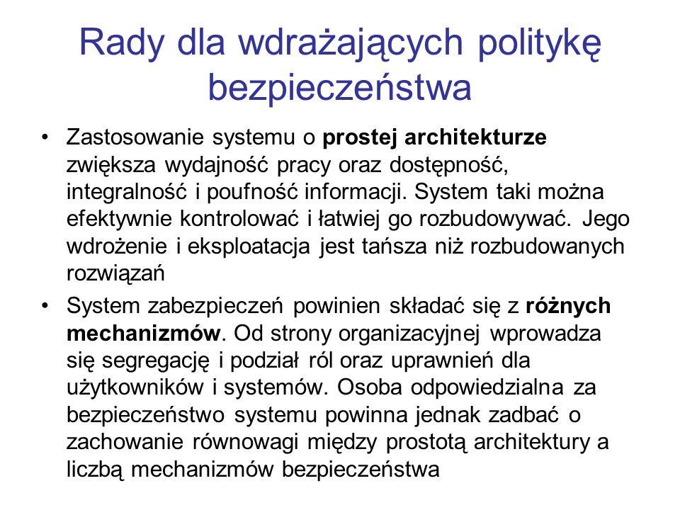 Rady dla wdrażających politykę bezpieczeństwa Zastosowanie systemu o prostej architekturze zwiększa wydajność pracy oraz dostępność, integralność i po