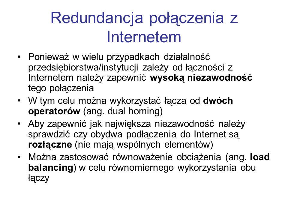 Redundancja połączenia z Internetem Ponieważ w wielu przypadkach działalność przedsiębiorstwa/instytucji zależy od łączności z Internetem należy zapew
