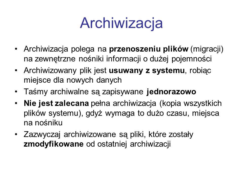 Archiwizacja Archiwizacja polega na przenoszeniu plików (migracji) na zewnętrzne nośniki informacji o dużej pojemności Archiwizowany plik jest usuwany