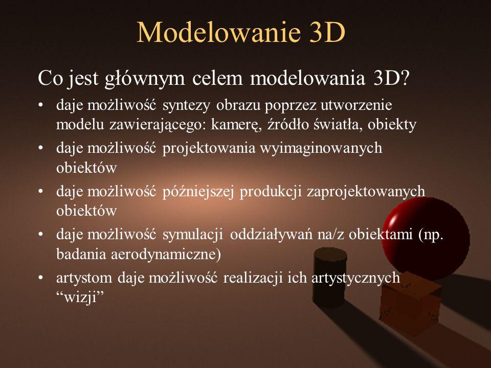 Modelowanie 3D Co jest głównym celem modelowania 3D? daje możliwość syntezy obrazu poprzez utworzenie modelu zawierającego: kamerę, źródło światła, ob