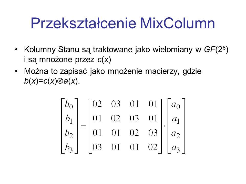 Przekształcenie MixColumn Kolumny Stanu są traktowane jako wielomiany w GF(2 8 ) i są mnożone przez c(x) Można to zapisać jako mnożenie macierzy, gdzi