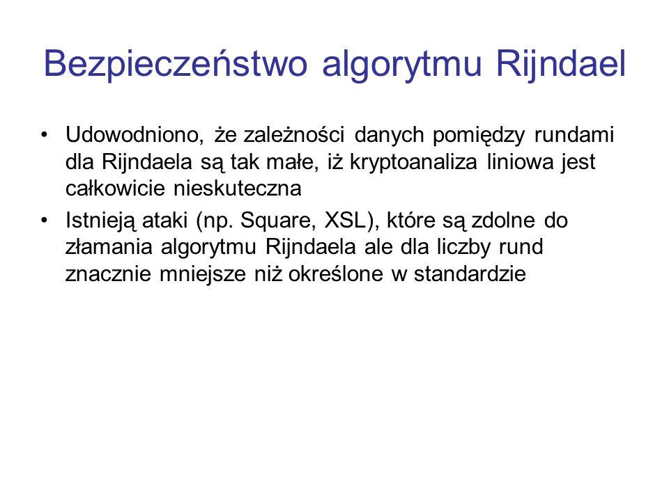 Bezpieczeństwo algorytmu Rijndael Udowodniono, że zależności danych pomiędzy rundami dla Rijndaela są tak małe, iż kryptoanaliza liniowa jest całkowic