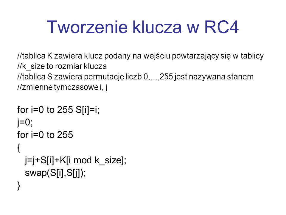 Tworzenie klucza w RC4 //tablica K zawiera klucz podany na wejściu powtarzający się w tablicy //k_size to rozmiar klucza //tablica S zawiera permutacj