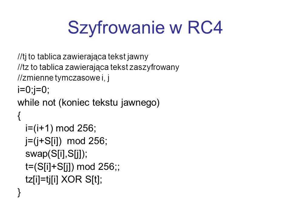 Szyfrowanie w RC4 //tj to tablica zawierająca tekst jawny //tz to tablica zawierająca tekst zaszyfrowany //zmienne tymczasowe i, j i=0;j=0; while not