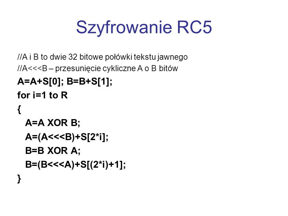 Szyfrowanie RC5 //A i B to dwie 32 bitowe połówki tekstu jawnego //A<<<B – przesunięcie cykliczne A o B bitów A=A+S[0]; B=B+S[1]; for i=1 to R { A=A X