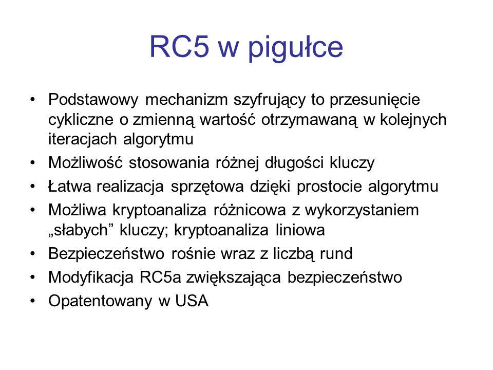 RC5 w pigułce Podstawowy mechanizm szyfrujący to przesunięcie cykliczne o zmienną wartość otrzymawaną w kolejnych iteracjach algorytmu Możliwość stoso