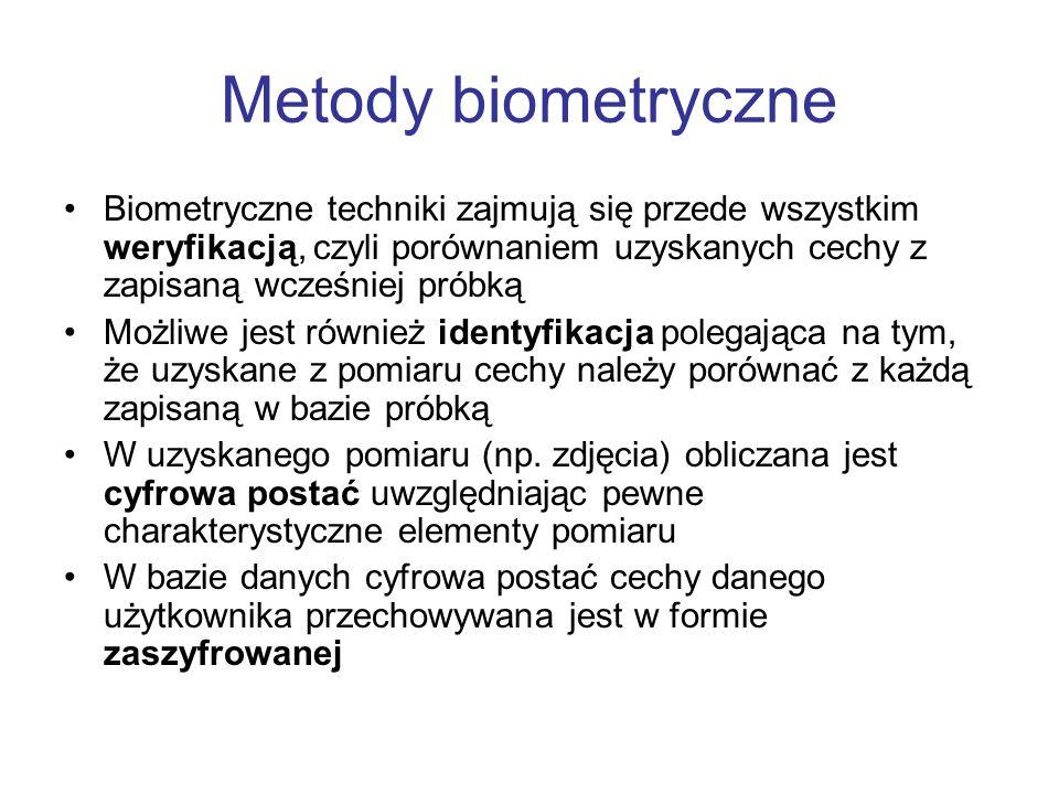 Metody biometryczne Biometryczne techniki zajmują się przede wszystkim weryfikacją, czyli porównaniem uzyskanych cechy z zapisaną wcześniej próbką Moż