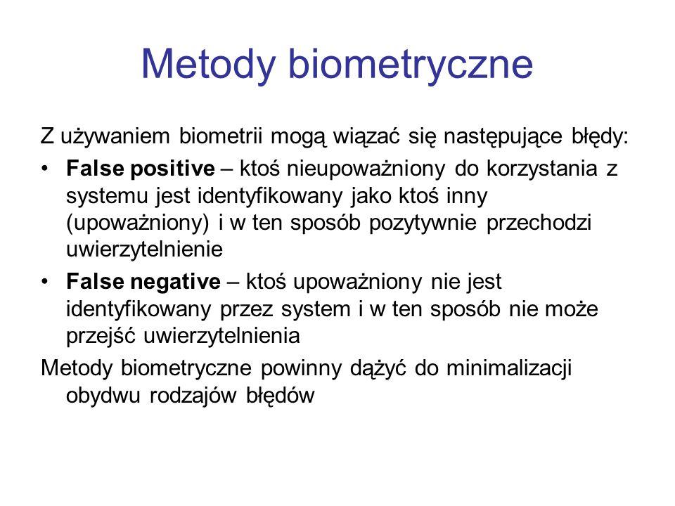 Metody biometryczne Z używaniem biometrii mogą wiązać się następujące błędy: False positive – ktoś nieupoważniony do korzystania z systemu jest identy