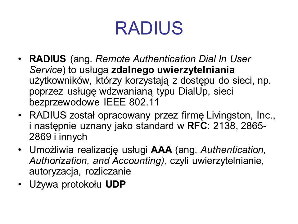 RADIUS RADIUS (ang. Remote Authentication Dial In User Service) to usługa zdalnego uwierzytelniania użytkowników, którzy korzystają z dostępu do sieci