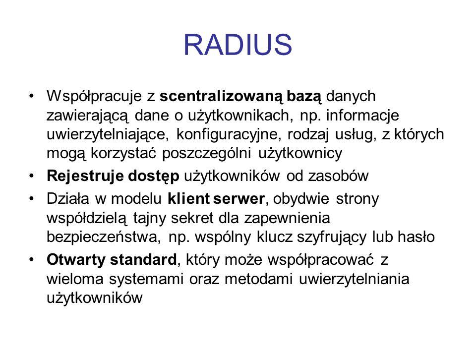 RADIUS Współpracuje z scentralizowaną bazą danych zawierającą dane o użytkownikach, np. informacje uwierzytelniające, konfiguracyjne, rodzaj usług, z