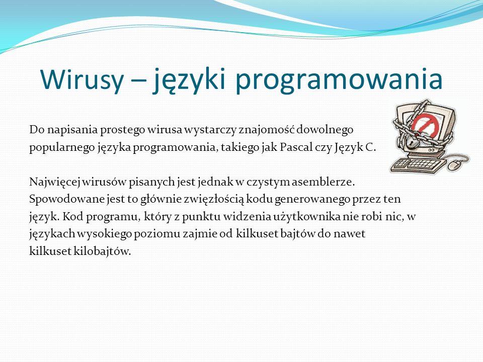 Wirusy – języki programowania Do napisania prostego wirusa wystarczy znajomość dowolnego popularnego języka programowania, takiego jak Pascal czy Język C.