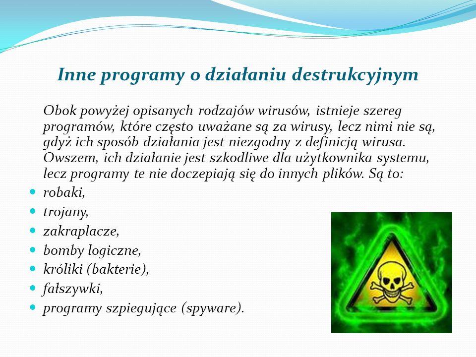 Inne programy o działaniu destrukcyjnym Obok powyżej opisanych rodzajów wirusów, istnieje szereg programów, które często uważane są za wirusy, lecz nimi nie są, gdyż ich sposób działania jest niezgodny z definicją wirusa.