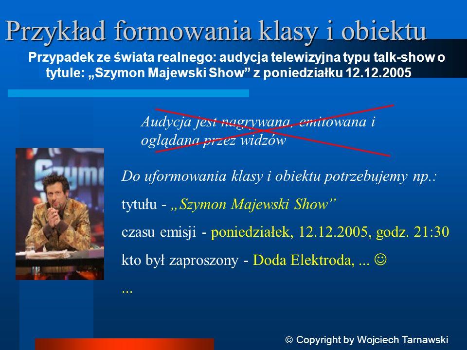 Przykład formowania klasy i obiektu Przypadek ze świata realnego: audycja telewizyjna typu talk-show o tytule: Szymon Majewski Show z poniedziałku 12.