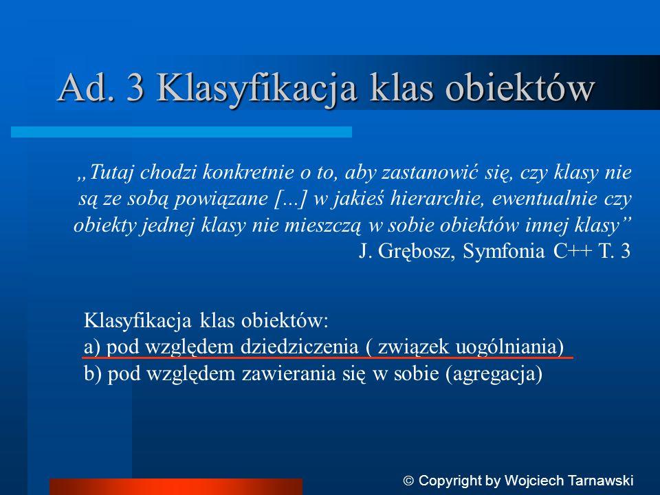 Ad. 3 Klasyfikacja klas obiektów Tutaj chodzi konkretnie o to, aby zastanowić się, czy klasy nie są ze sobą powiązane [...] w jakieś hierarchie, ewent