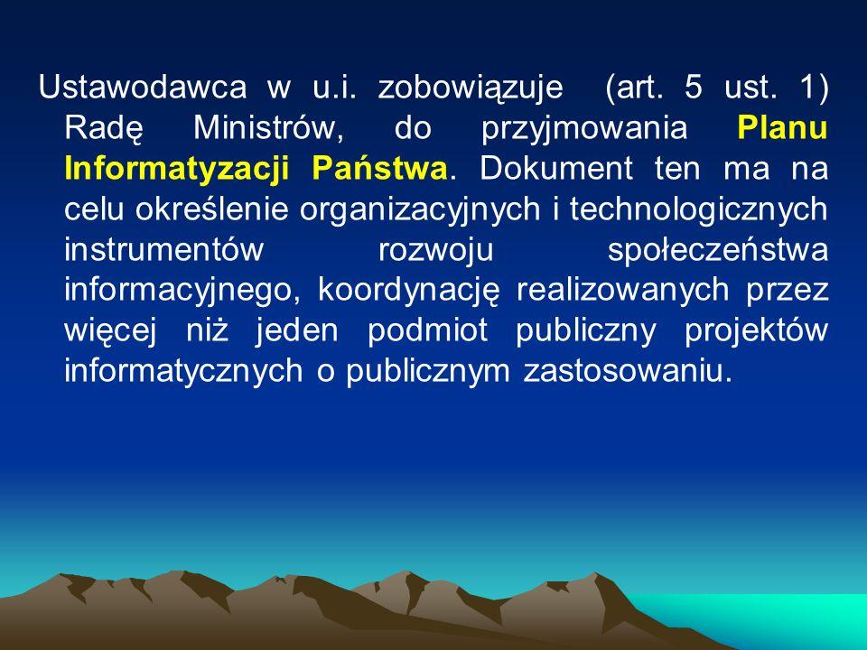 Ustawodawca w u.i. zobowiązuje (art. 5 ust. 1) Radę Ministrów, do przyjmowania Planu Informatyzacji Państwa. Dokument ten ma na celu określenie organi