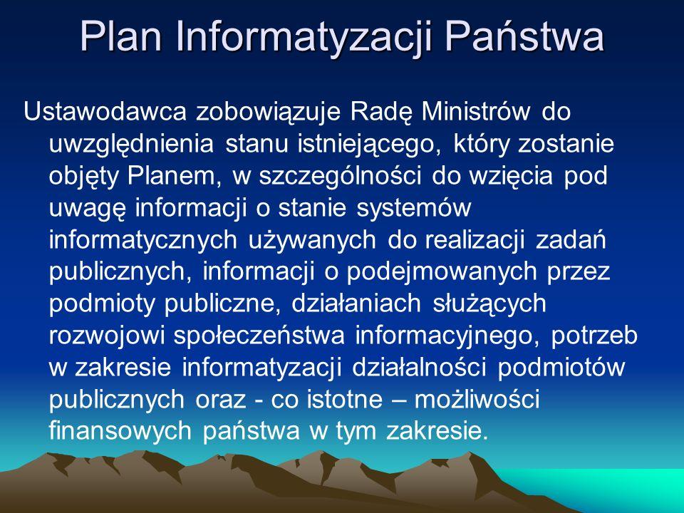 Plan Informatyzacji Państwa Ustawodawca zobowiązuje Radę Ministrów do uwzględnienia stanu istniejącego, który zostanie objęty Planem, w szczególności