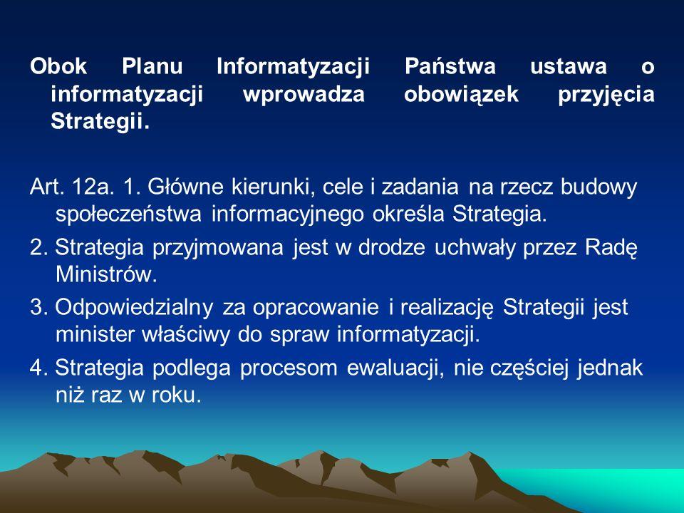 Obok Planu Informatyzacji Państwa ustawa o informatyzacji wprowadza obowiązek przyjęcia Strategii. Art. 12a. 1. Główne kierunki, cele i zadania na rze