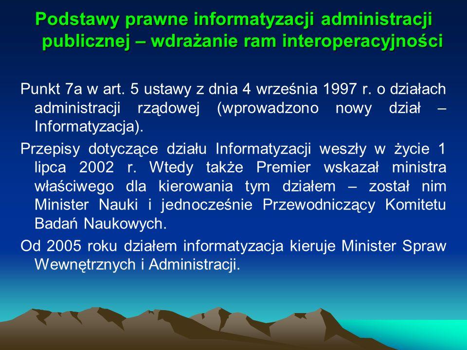 Podstawy prawne informatyzacji administracji publicznej – wdrażanie ram interoperacyjności Punkt 7a w art. 5 ustawy z dnia 4 września 1997 r. o działa