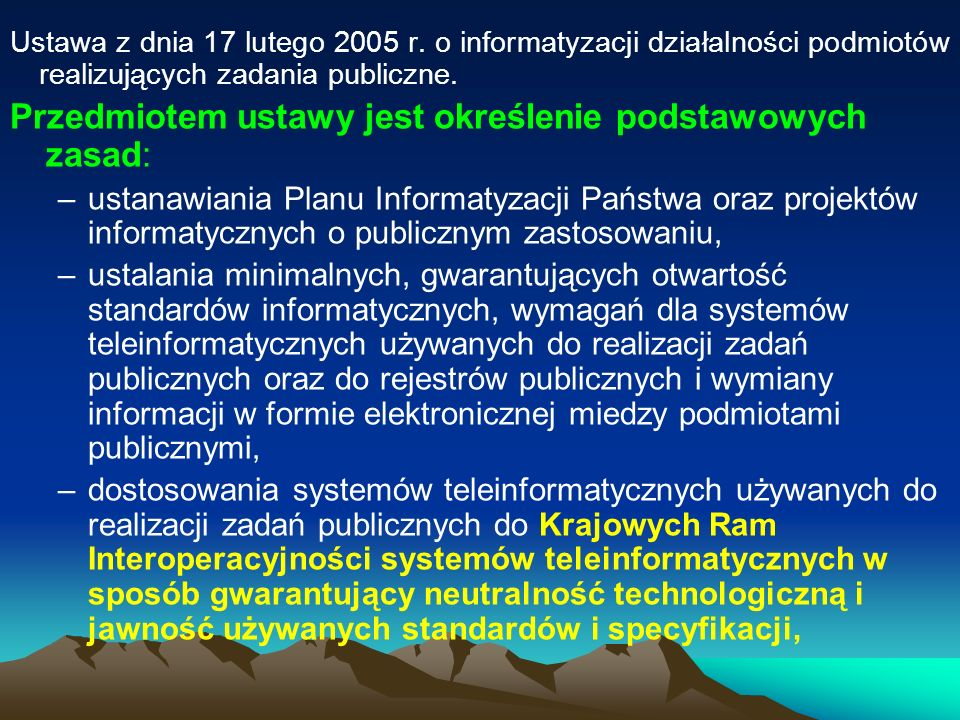 dostosowania rejestrów publicznych i wymiany informacji w postaci elektronicznej z podmiotami publicznymi do Krajowych Ram Interoperacyjności systemów teleinformatycznych w sposób gwarantujący neutralność technologiczną i jawność używanych standardów i specyfikacji, kontroli projektów informatycznych o publicznym zastosowaniu, systemów teleinformatycznych używanych do realizacji zadań publicznych, rejestrów publicznych i wymiany informacji w formie elektronicznej z podmiotami publicznymi, wymiany informacji drogą elektroniczną, w tym dokumentów elektronicznych, pomiędzy podmiotami publicznymi a podmiotami niepublicznymi, ustalania i publikacji specyfikacji rozwiązań stosowanych w oprogramowaniu umożliwiającym łączenie i wymianę informacji, w tym przesłanie dokumentów elektronicznych, pomiędzy systemami teleinformatycznymi podmiotów publicznych a systemami podmiotów nie będących podmiotami publicznymi.