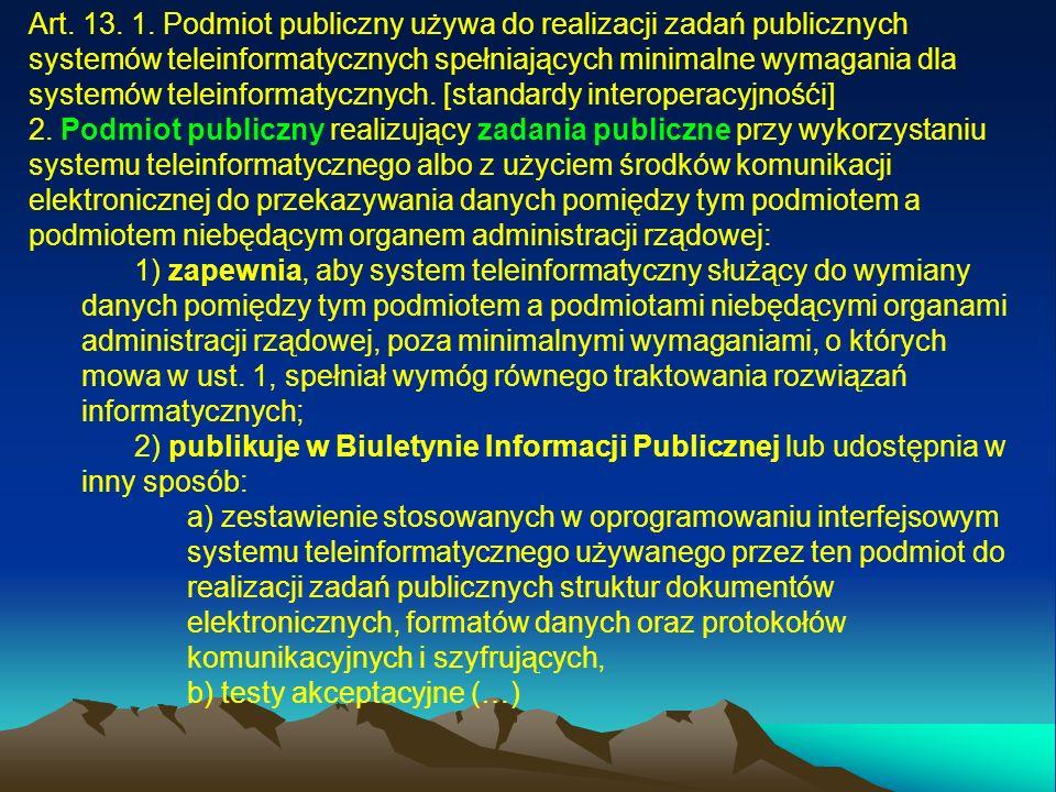 Art. 13. 1. Podmiot publiczny używa do realizacji zadań publicznych systemów teleinformatycznych spełniających minimalne wymagania dla systemów telein