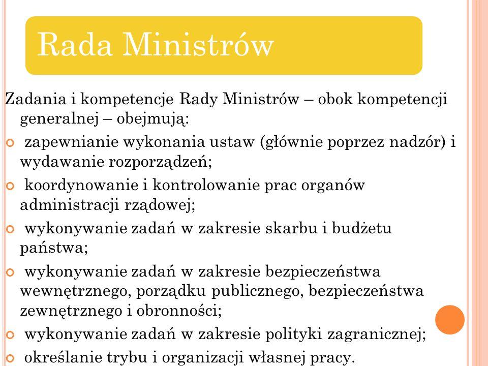 Rada Ministrów Zadania i kompetencje Rady Ministrów – obok kompetencji generalnej – obejmują: zapewnianie wykonania ustaw (głównie poprzez nadzór) i w
