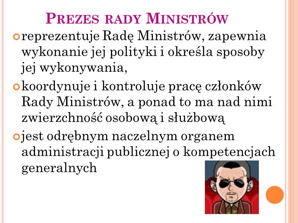 P REZES RADY M INISTRÓW reprezentuje Radę Ministrów, zapewnia wykonanie jej polityki i określa sposoby jej wykonywania, koordynuje i kontroluje pracę