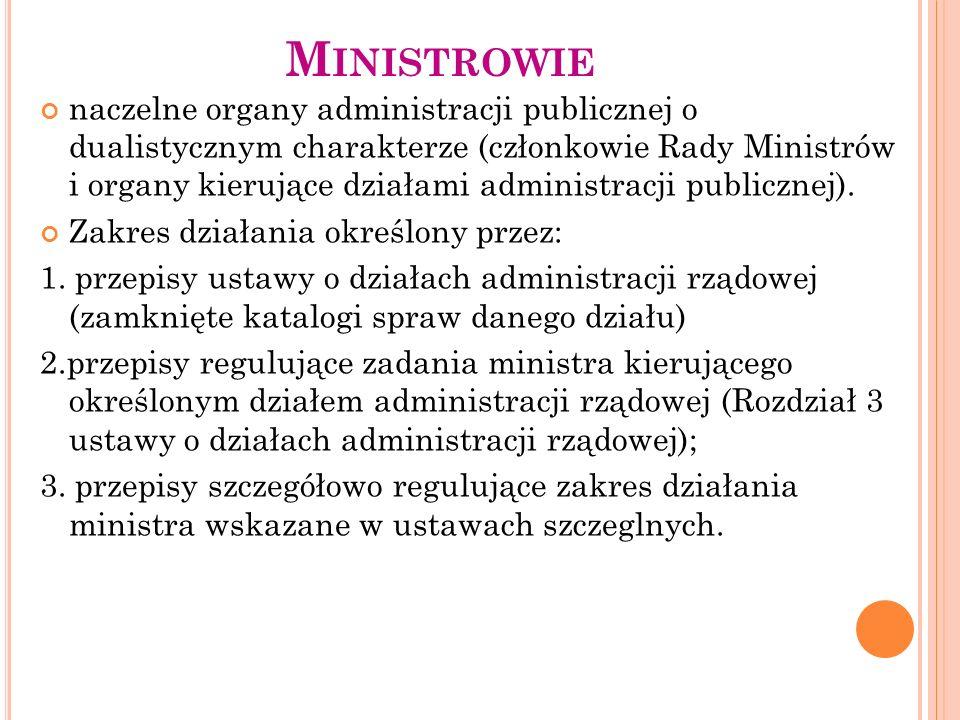 M INISTROWIE naczelne organy administracji publicznej o dualistycznym charakterze (członkowie Rady Ministrów i organy kierujące działami administracji