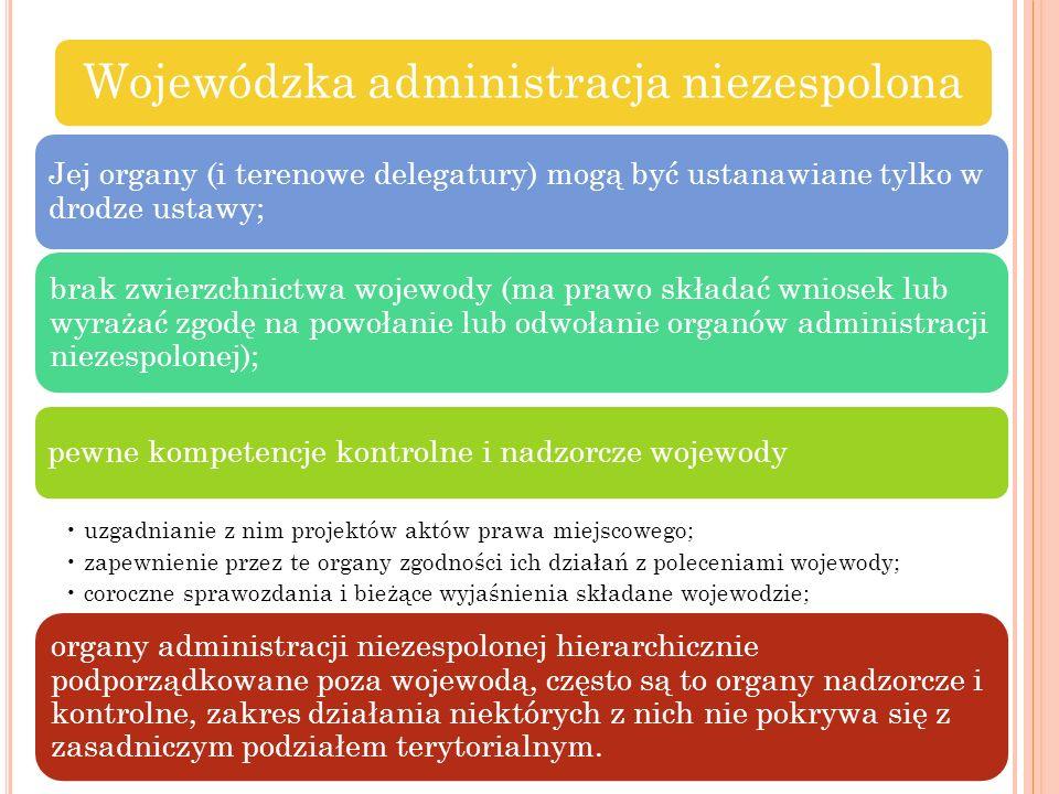 Wojewódzka administracja niezespolona Jej organy (i terenowe delegatury) mogą być ustanawiane tylko w drodze ustawy; brak zwierzchnictwa wojewody (ma