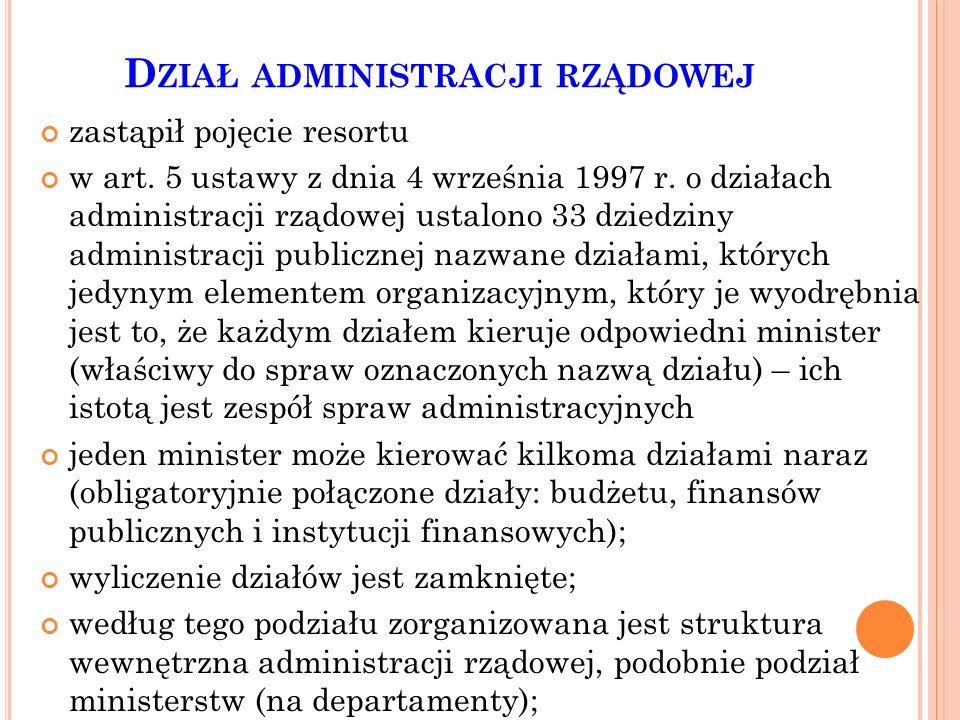 D ZIAŁ ADMINISTRACJI RZĄDOWEJ zastąpił pojęcie resortu w art. 5 ustawy z dnia 4 września 1997 r. o działach administracji rządowej ustalono 33 dziedzi