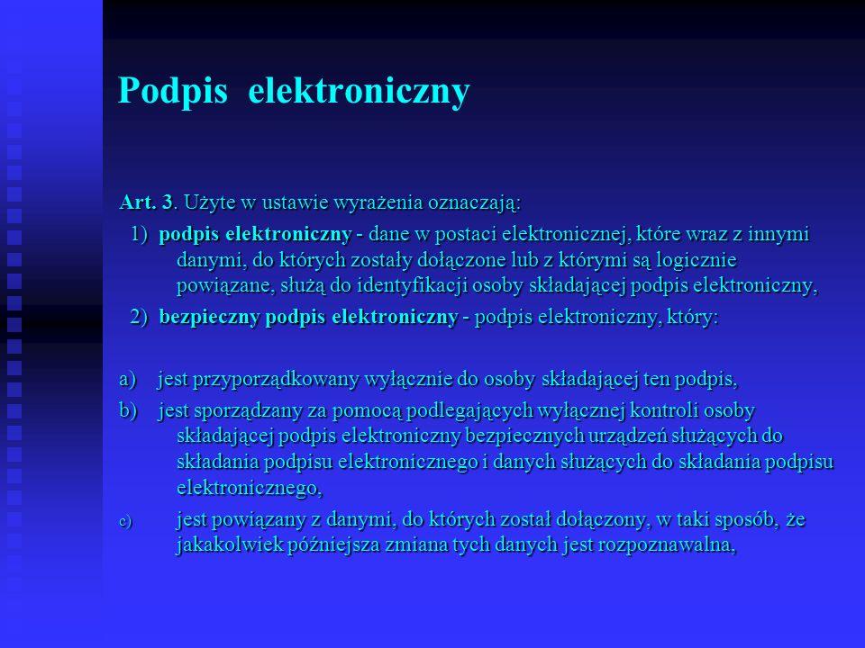 Podpis elektroniczny Art. 3. Użyte w ustawie wyrażenia oznaczają: 1) podpis elektroniczny - dane w postaci elektronicznej, które wraz z innymi danymi,