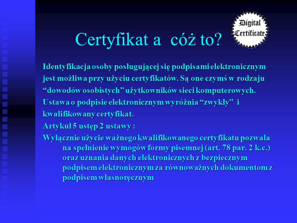 Certyfikat a cóż to? Identyfikacja osoby posługującej się podpisami elektronicznym jest możliwa przy użyciu certyfikatów. Są one czymś w rodzaju dowod