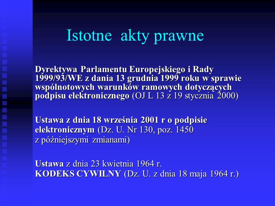 Istotne akty prawne Dyrektywa Parlamentu Europejskiego i Rady 1999/93/WE z dania 13 grudnia 1999 roku w sprawie wspólnotowych warunków ramowych dotycz