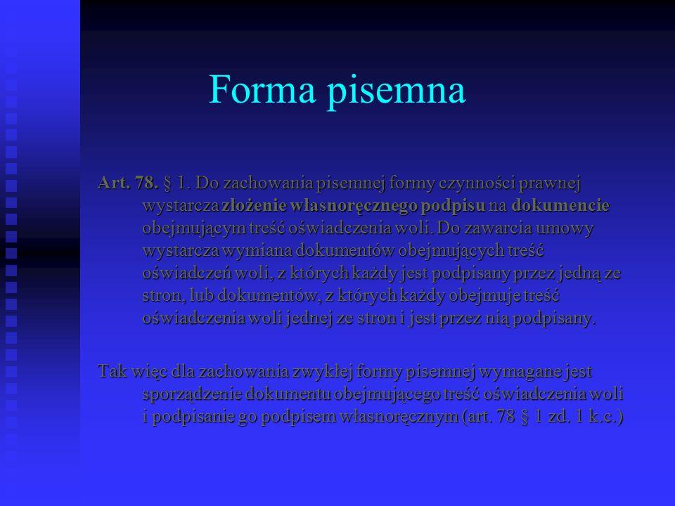 Forma pisemna Art. 78. § 1. Do zachowania pisemnej formy czynności prawnej wystarcza złożenie własnoręcznego podpisu na dokumencie obejmującym treść o