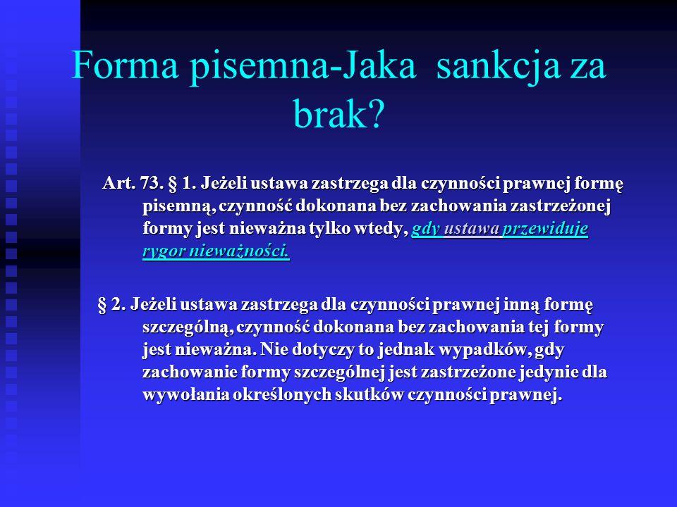 Forma pisemna-Jaka sankcja za brak? Art. 73. § 1. Jeżeli ustawa zastrzega dla czynności prawnej formę pisemną, czynność dokonana bez zachowania zastrz