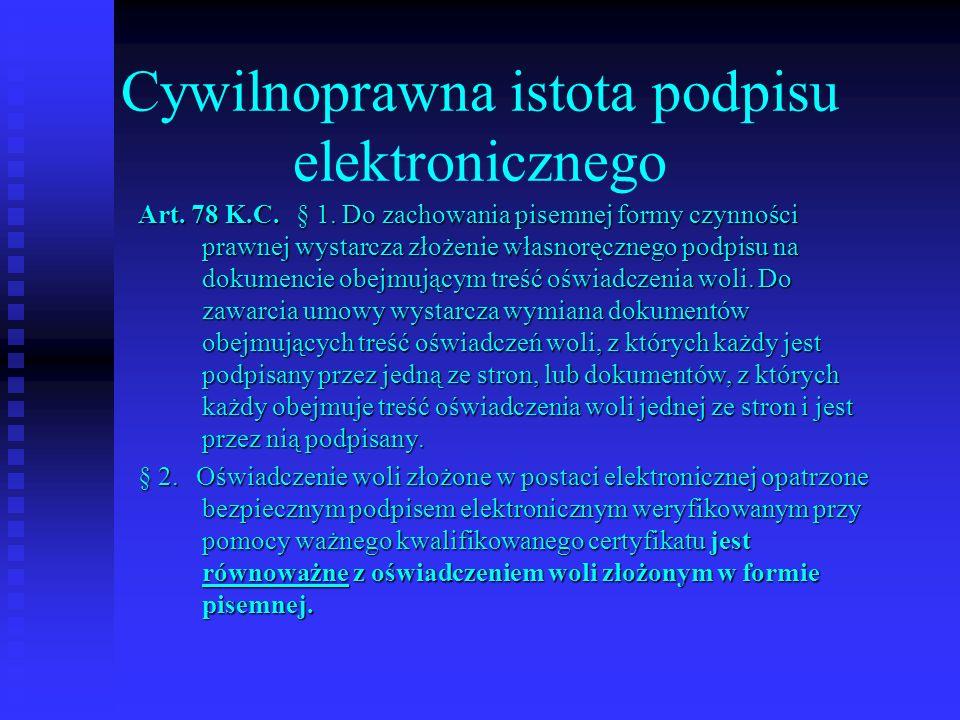 Cywilnoprawna istota podpisu elektronicznego Art. 78 K.C. § 1. Do zachowania pisemnej formy czynności prawnej wystarcza złożenie własnoręcznego podpis