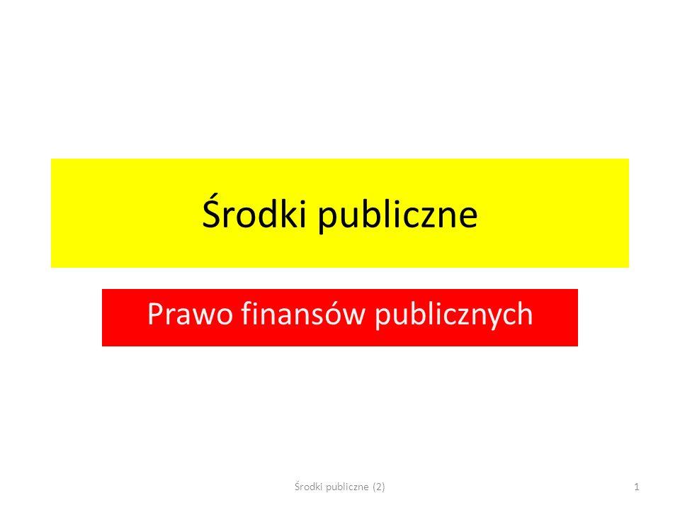 Środki publiczne Prawo finansów publicznych Środki publiczne (2)1