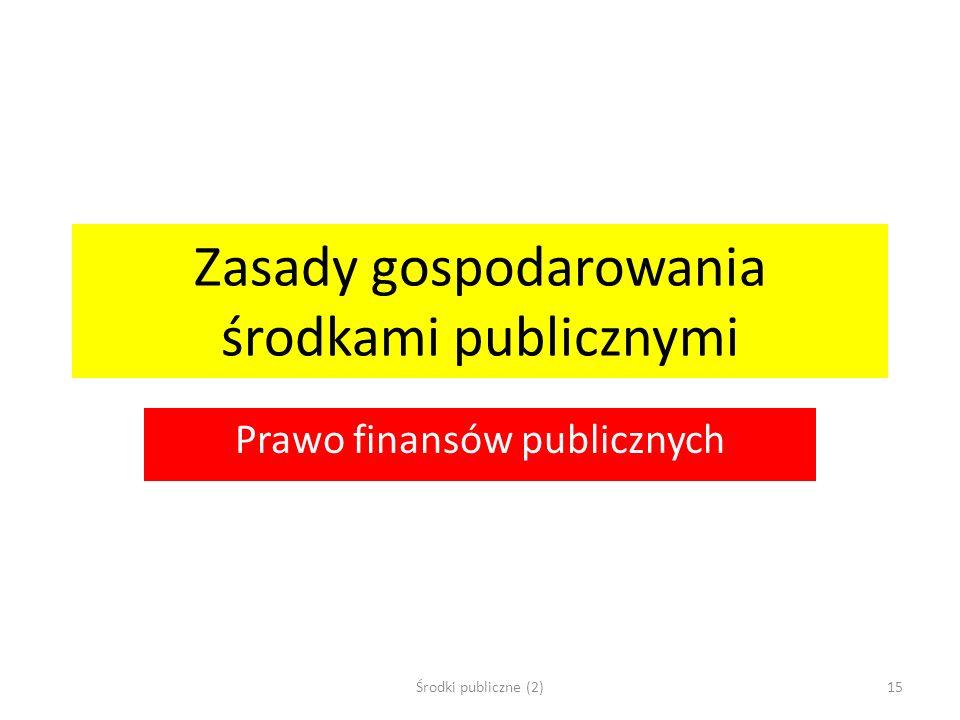 Zasady gospodarowania środkami publicznymi Prawo finansów publicznych Środki publiczne (2)15