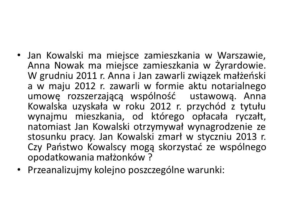 Jan Kowalski ma miejsce zamieszkania w Warszawie, Anna Nowak ma miejsce zamieszkania w Żyrardowie. W grudniu 2011 r. Anna i Jan zawarli związek małżeń