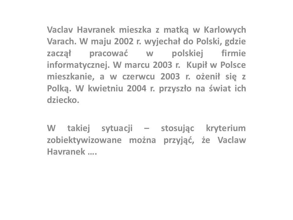 Vaclav Havranek mieszka z matką w Karlowych Varach. W maju 2002 r. wyjechał do Polski, gdzie zaczął pracować w polskiej firmie informatycznej. W marcu